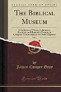 The Biblical Museum, Vol. 2: A Collection of Notes, Explanatory, Homiletic and Illustrative Forming a Complete Commentary on the Holy Scriptures (C