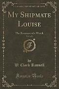 My Shipmate Louise, Vol. 3 of 3: The Romance of a Wreck (Classic Reprint)