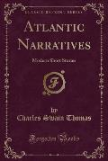 Atlantic Narratives: Modern Short Stories (Classic Reprint)