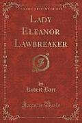 Lady Eleanor Lawbreaker (Classic Reprint)