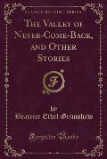 The Valley of Never-Come-Back, and Other Stories (Classic Reprint)