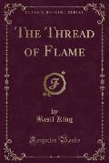 The Thread of Flame (Classic Reprint)