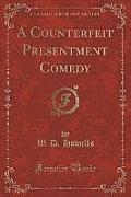 A Counterfeit Presentment Comedy (Classic Reprint)
