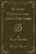Martin Pippin in the Apple-Orchard (Classic Reprint)