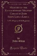 Memoirs of the Extraordinary Military Career of John Shipp, Late a Lieut.: In His Majesty's 87th Regiment (Classic Reprint)