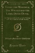 Lovel the Widower; The Wolves and the Lamb; Denis Duval: To Which Is Added an Essay on the Writings of W. M. Thackeray by Leslie Stephen (Classic Repr