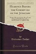 Hearings Before the Committee on the Judiciary: House of Representatives, Sixty-Fourth Congress, First Session on H. J. Res; 48, Serial 35, April 12,