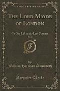 The Lord Mayor of London, Vol. 2: Or City Life in the Last Century (Classic Reprint)