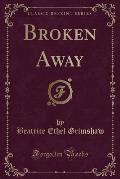 Broken Away (Classic Reprint)