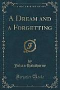 A Dream and a Forgetting (Classic Reprint)