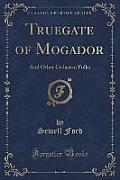 Truegate of Mogador: And Other Cedarton Folks (Classic Reprint)