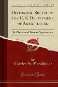 Historical Sketch of the U. S. Department of Agriculture: Its Objects and Present Organization (Classic Reprint)