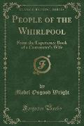 People of the Whirlpool: From the Experience Book of a Commuter's Wife (Classic Reprint)