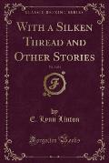 With a Silken Thread and Other Stories, Vol. 3 of 3 (Classic Reprint)