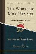 The Works of Mrs. Hemans, Vol. 4 of 6: With a Memoir of Her Life (Classic Reprint)