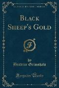 Black Sheep's Gold (Classic Reprint)