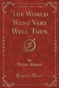 The World Went Very Well Then, Vol. 1 of 3 (Classic Reprint)