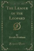 The League of the Leopard (Classic Reprint)