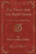 The Trust and the Remittance: Two Love Stories in Metred Porse (Classic Reprint)