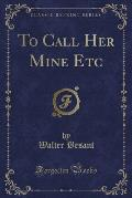 To Call Her Mine Etc (Classic Reprint)