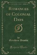 Romances of Colonial Days (Classic Reprint)