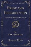 Pride and Irresolution, Vol. 1 of 3: A New Series of the Discipline of Life (Classic Reprint)