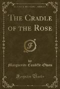 The Cradle of the Rose (Classic Reprint)