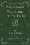 Wrayford's Ward, and Other Tales, Vol. 3 of 3 (Classic Reprint)