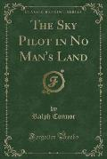 The Sky Pilot in No Man's Land (Classic Reprint)