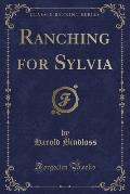 Ranching for Sylvia (Classic Reprint)