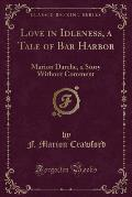 Love in Idleness, a Tale of Bar Harbor: Marion Darche, a Story Without Comment (Classic Reprint)