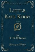 Little Kate Kirby, Vol. 3 of 3 (Classic Reprint)