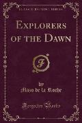 Explorers of the Dawn (Classic Reprint)