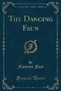 The Dancing Faun (Classic Reprint)