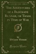 The Adventures of a Blockade Runner, or Trade in Time of War (Classic Reprint)