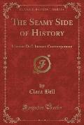 The Seamy Side of History: L'Envers de L'Histoire Contemporaine (Classic Reprint)