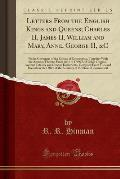 Letters from the English Kings and Queens; Charles II, James II, William and Mary, Anne, George II, &C: To the Governors of the Colony of Connecticut,