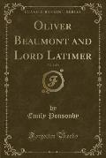 Oliver Beaumont and Lord Latimer, Vol. 2 of 3 (Classic Reprint)