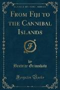 From Fiji to the Cannibal Islands (Classic Reprint)