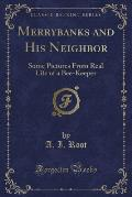 Merrybanks and His Neighbor: Some Pictures from Real Life of a Bee-Keeper (Classic Reprint)