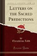 Letters on the Sacred Predictions (Classic Reprint)