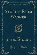 Stories from Wagner (Classic Reprint)