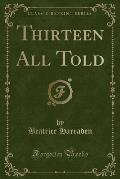 Thirteen All Told (Classic Reprint)