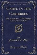 Camps in the Caribbees: The Adventures of a Naturalist in the Lesser Antilles (Classic Reprint)