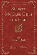 Shorty McCabe Gets the Hail (Classic Reprint)