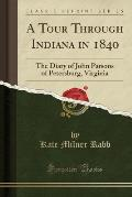 A Tour Through Indiana in 1840: The Diary of John Parsons of Petersburg, Virginia (Classic Reprint)