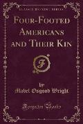 Four-Footed Americans and Their Kin (Classic Reprint)