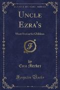 Uncle Ezra's: Short Stories for Children (Classic Reprint)