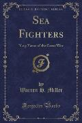 Sea Fighters: Navy Yarns of the Great War (Classic Reprint)