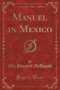 Manuel in Mexico (Classic Reprint)
